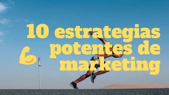 10 estrategias potentes de marketing