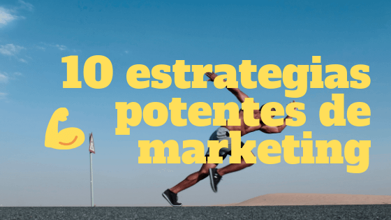 10 estrategias potentes de marketing